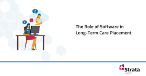 The Role of Software in Long-Term Care Placement