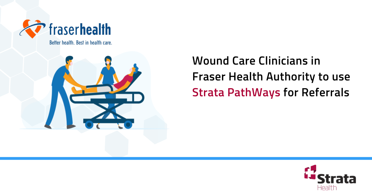Wound Care Clinicians in Fraser Health Authority to use Strata PathWays for Referrals